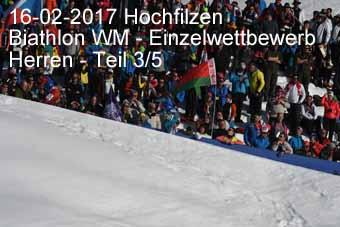 16-02-2017 Hochfilzen - Biathlon WM - Einzelwettkampf Herren - 3.Teil